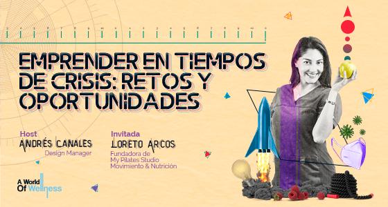 Emprender en tiempos de crisis: retos y oportunidades con Loreto Arcos